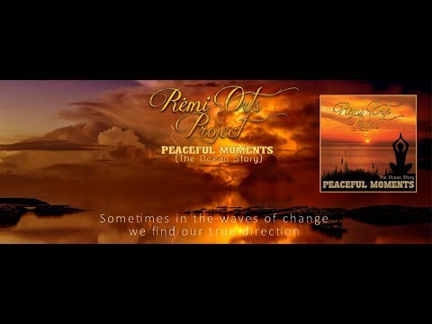 Rémi Orts Project - Peaceful Moments (The Ocean Story)